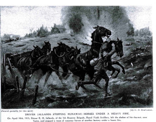 Driver Jallands stopping runaway horses under heavy fire. On April 30th, 1915, Driver E.H. Jallands of the 5th Reserve Brigade, Royal Field Artillery, left the shelter of his dug-out, near Ypres, and stopped a team of runaway horses of another battery under heavy fire.